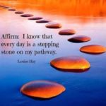 I know that every day is a stepping stone on my pathway - Louise Hay